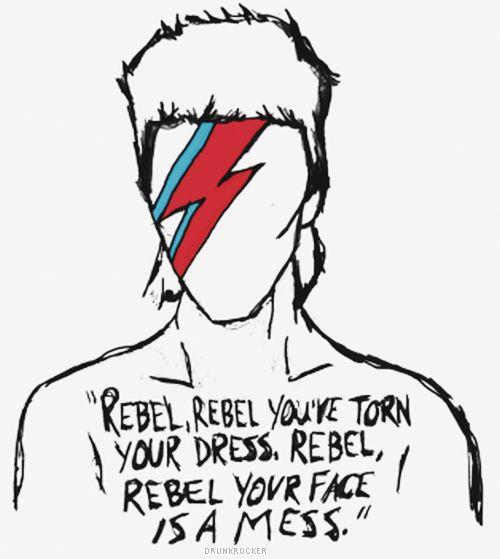 """""""Rebelde, rebelde você rasgou seu vestido. Rebelde, rebelde seu rosto é uma bagunça"""" Rebel rebel - David Bowie"""