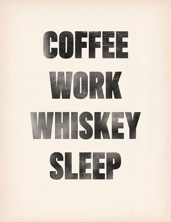 Coffee Work Whiskey Sleep by timmelideo on Etsy (Art & Collectibles, Prints, typography, whiskey, bourbon, booze, alcohol, coffee, work, office)