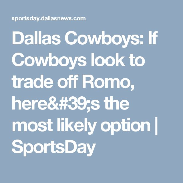 Dallas Cowboys: If Cowboys look to trade off Romo, here's the most likely option | SportsDay