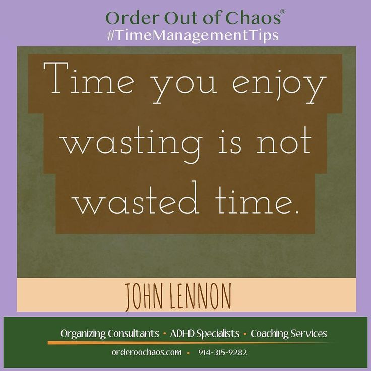 Time You Enjoy Wasting Is Not Wasted Time I M Sharing Time Management Tips All Month But That Doesn T Time Management Tips Time Management Learning Issues