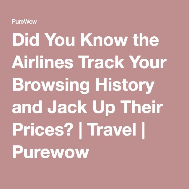 Did You Know the Airlines Track Your Browsing History and Jack Up Their Prices? | Travel | Purewow