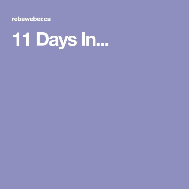 11 Days In...