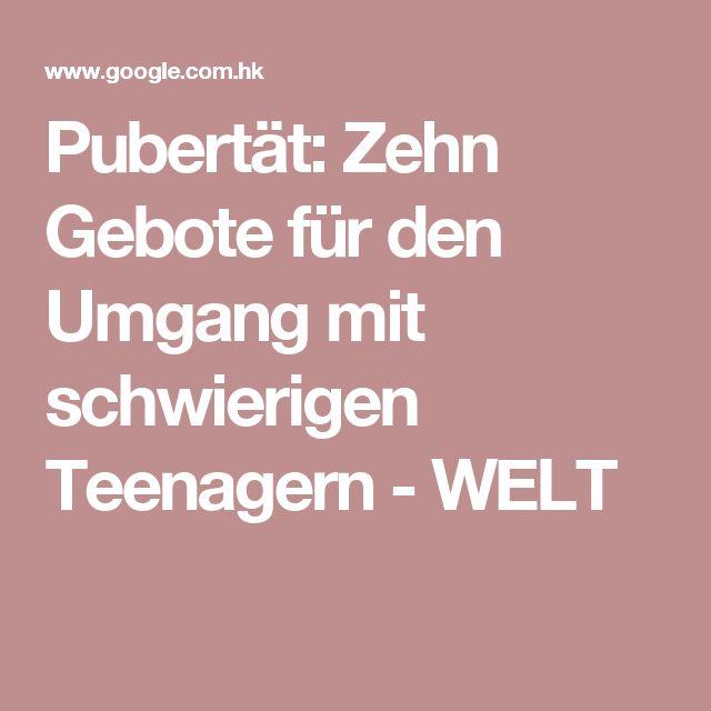Pubertät: Zehn Gebote für den Umgang mit schwierigen Teenagern - WELT