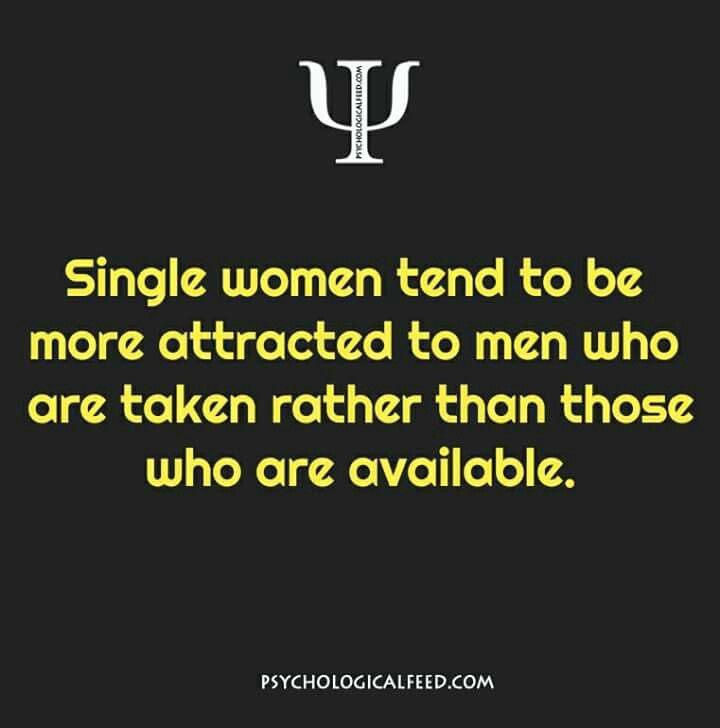 single women tend to be more attracted to men who are taken rather than those who are available.
