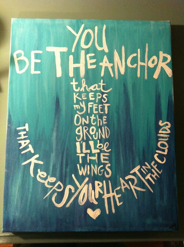 """You be the anchor that keeps my feet on the ground, I'll be the wings that keep your heart in the clouds."" Cute for the house."