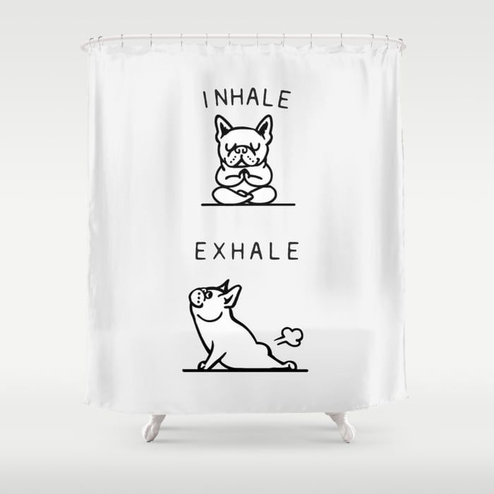 Buy Inhale Exhale French Bulldog Shower Curtain By Pugsgym Worldwide Shipping Available At Society6 Just One Of Millions High Quality Products