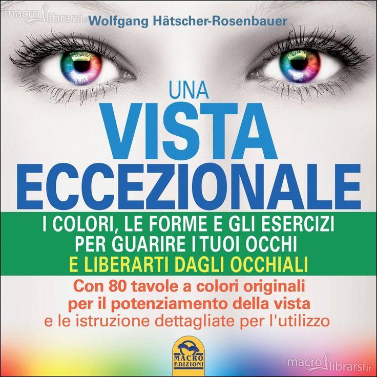 Wolfgang Hätscher-Rosenbauer - I colori, le forme e gli esercizi per guarire i tuoi occhi e liberarti dagli occhiali - Con 80 tavole a colori originali per il potenziamento della vista e le istruzioni dettagliate per l'utilizzo