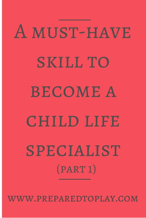 A must have skill to become a child life specialist (Part 1)