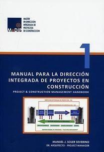 Manual para la dirección integrada de proyectos en construcción = Project & construction management handbook / Manuel J. Soler Severino