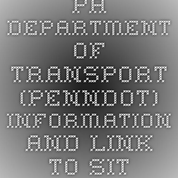 PA Department of Transport (PENNDOT) information and link to site