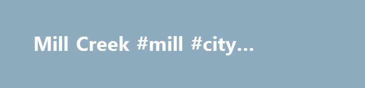 Mill Creek #mill #city #insurance http://malawi.nef2.com/mill-creek-mill-city-insurance/  # Mill Creek Capital Advisors is an independent and objective advisory firm founded to provide customized investment solutions, broad asset management, and client service. high-touch integrated client service Mill Creek Capital Advisors is an independent and objective advisory firm founded to provide customized investment solutions, broad asset management, and client service. Tailored Investment…