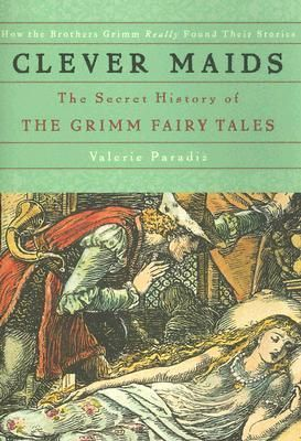 Clever Maids: The Secret History of the Grimm Fairy Tales - Valerie Paradiz