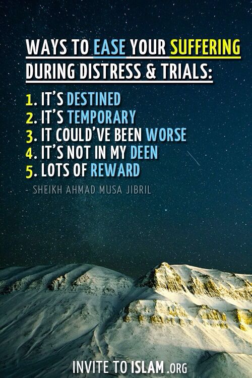 Ways to ease your suffering during distress & trials:1. It's destined2. It's temporary3. It could've been worse4. It's not in my Deen5. Lots of Reward - Sheikh Ahmad Musa Jibril