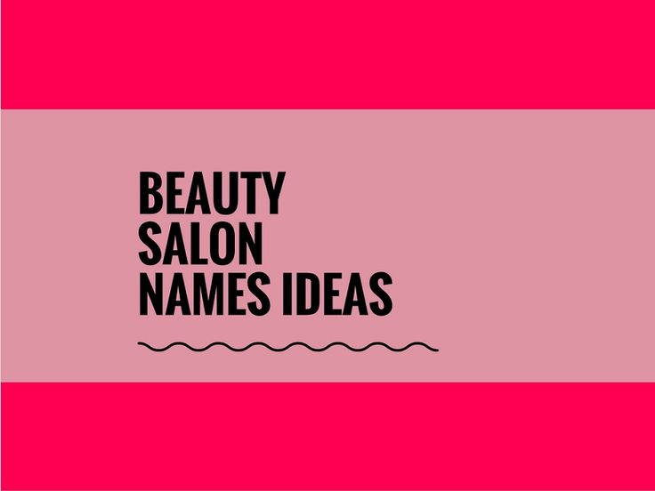 Fashion Beauty Name Ideas: 181 Handpicked, Urban Beauty Salon Names
