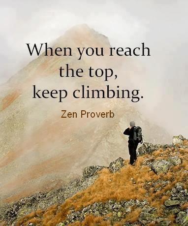 when you reach the top keep climbing zen proverb