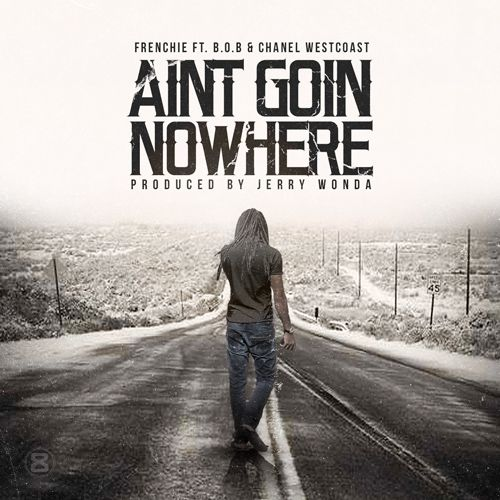 "[Listen] Frenchie (@FrenchieBSM) ""Aint Goin Nowhere"" ft. B.o.B & Chanel West Coast- http://getmybuzzup.com/wp-content/uploads/2014/10/Aint-Going-Nowhere-Artwork-.jpg- http://getmybuzzup.com/frenchie-aint-goin-nowhere/- Frenchie ""Aint Goin Nowhere"" ft. B.o.B & Chanel West Coast By Amber B After unleashing his Fukk Fame mixtape last month, Greg ""Frenchie"" Hogan, an original member of Brick Squad Monopoly, Hip Hop Artist and label owner of the recently"