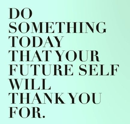 Do something today that you future self will thank you for. #Future #Quotes #Inspiration