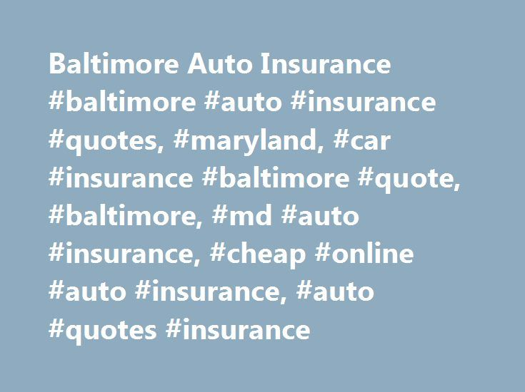Baltimore Auto Insurance #baltimore #auto #insurance #quotes, #maryland, #car #insurance #baltimore #quote, #baltimore, #md #auto #insurance, #cheap #online #auto #insurance, #auto #quotes #insurance http://pittsburgh.remmont.com/baltimore-auto-insurance-baltimore-auto-insurance-quotes-maryland-car-insurance-baltimore-quote-baltimore-md-auto-insurance-cheap-online-auto-insurance-auto-quotes-insurance/  # Baltimore Car Insurance Baltimore car insurance rates Baltimore is the nation's…