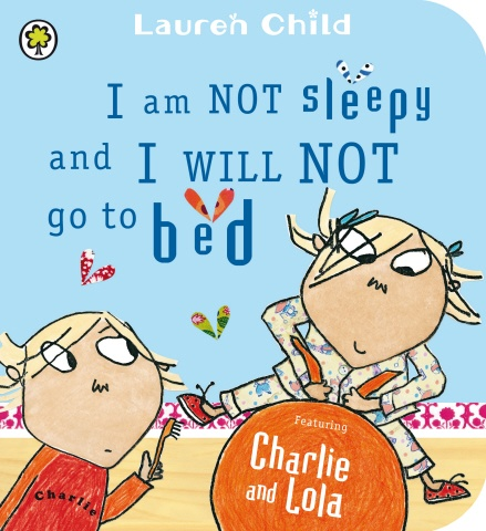 """Charlie has this little sister Lola. Sometimes he has to try and get her to go to bed. This is a hard job because Lola likes to stay up late.     Lola says, """"I am not slightly sleepy at 6 or 7 or 8. I am still wide awake at 9 and not at all tired at 10, 11 and 12 and I will probably still be perky at even 13 o'clock in the morning."""""""