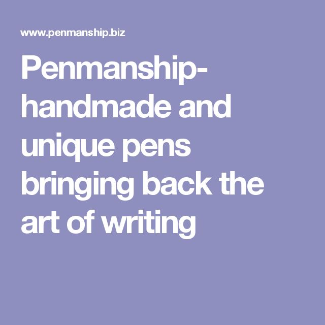 Penmanship- handmade and unique pens bringing back the art of writing