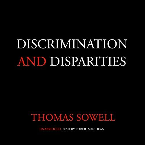 Discrimination and Disparities - Discrimination and Disparities challenges believers in such one-factor explanations of economic outcome differences as discrimination, exploitation, or genetics. It is listenable enough for people with no prior knowledge of economics. Yet the empirical evidence with which it backs up its analysis...