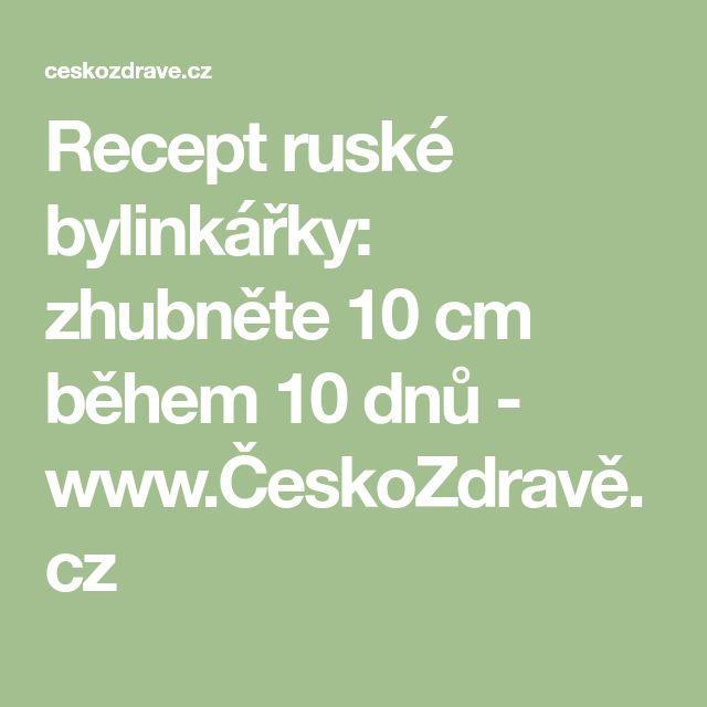 Recept ruské bylinkářky: zhubněte 10 cm během 10 dnů - www.ČeskoZdravě.cz