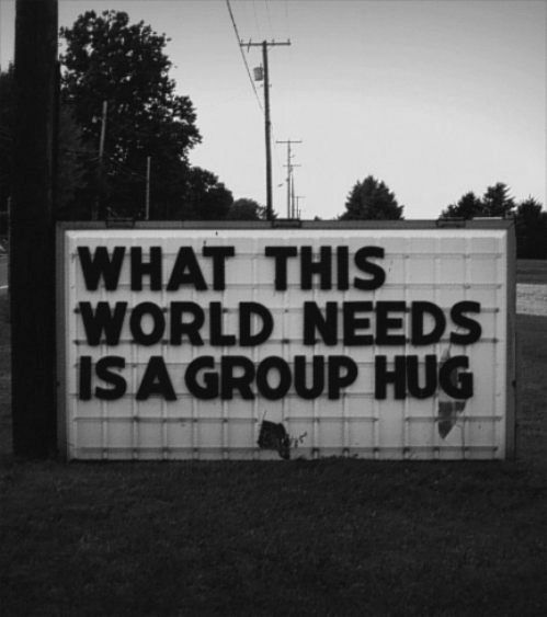 group hug: Signs, Group Hugs, Inspiration, Quotes, Truths, Living, World Peace, The World, True Stories