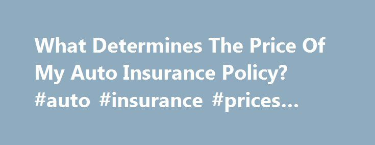 What Determines The Price Of My Auto Insurance Policy? #auto #insurance #prices #by #state http://delaware.remmont.com/what-determines-the-price-of-my-auto-insurance-policy-auto-insurance-prices-by-state/  # What Determines The Price Of My Auto Insurance Policy? The average yearly auto insurance premium is around $800, but there is wide variation around this average. Many factors can affect your premium, and they all help determine how likely you are to have an accident. Perhaps…