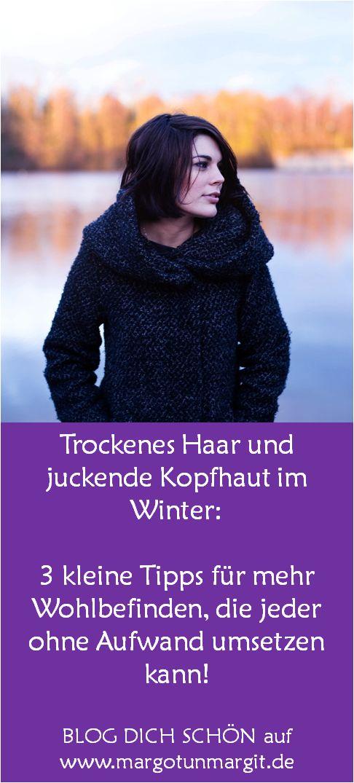 Tipps für trockenes Haar und juckende Kopfhaut im Winter auf www.margotundmargit.de