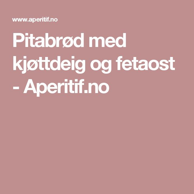 Pitabrød med kjøttdeig og fetaost - Aperitif.no