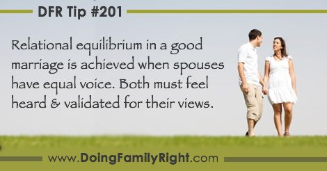 Relational equilibrium in a good marriage is achieved when spouses have equal voice. Both must feel heard and validated.