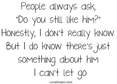 Something about him I cant let go...