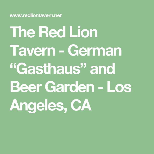 "The Red Lion Tavern - German ""Gasthaus"" and Beer Garden - Los Angeles, CA"