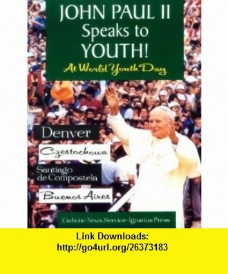 John Paul II Speaks to Youth at World Youth Day (9780898704808) Pope John Paul II, Catholic News Service , ISBN-10: 0898704804  , ISBN-13: 978-0898704808 ,  , tutorials , pdf , ebook , torrent , downloads , rapidshare , filesonic , hotfile , megaupload , fileserve
