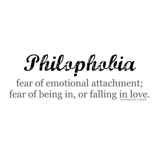 Philophobia: fear of emotional attachment; fear of being in, or falling in love. There is no real love to be found in toxic relationships, and the only emotional attachment you will form will be an unhealthy one.