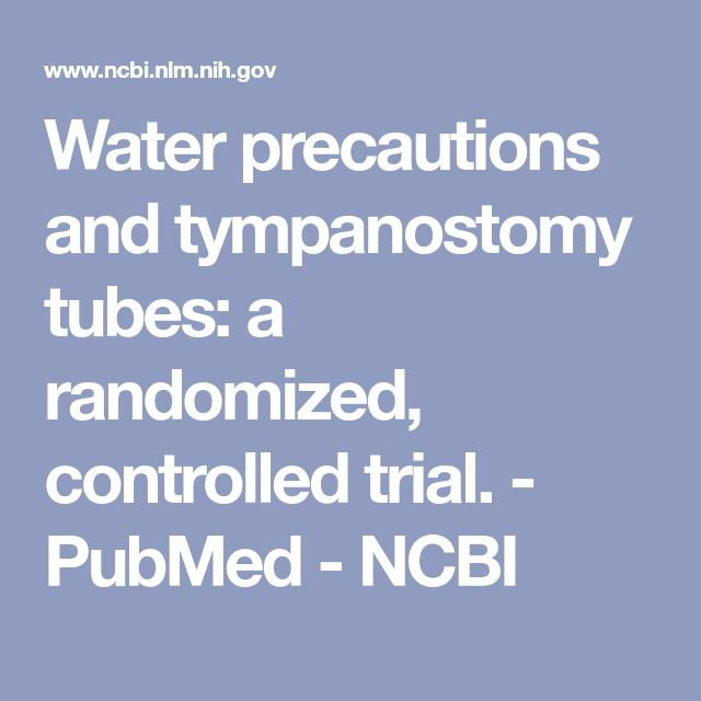 Water precautions and tympanostomy tubes: a randomized, controlled trial. - PubMed - NCBI