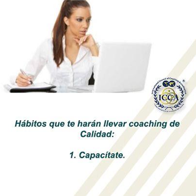 Los hábitos que te harán llevar coaching de Calidad 1.Capacítate. Todos los días lee algo nuevo, consulta libros, información digital de calidad, retroalimentarte con tu Coach, etc. #CoachingdeCalidad