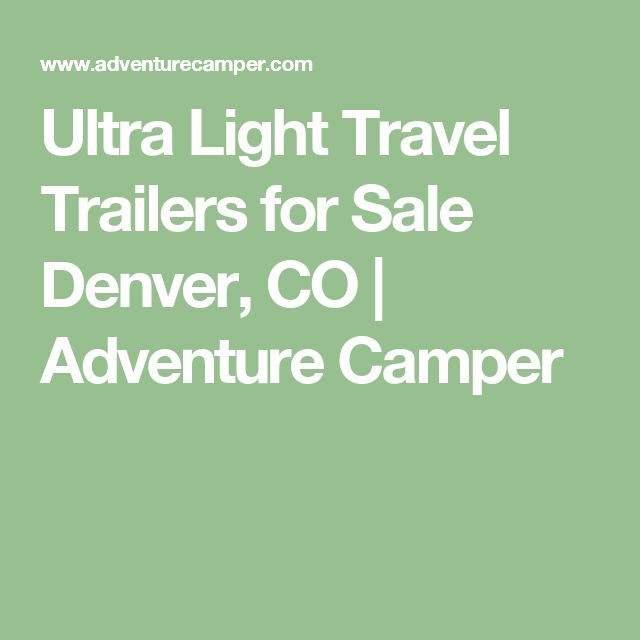 Ultra Light Travel Trailers for Sale Denver, CO | Adventure Camper