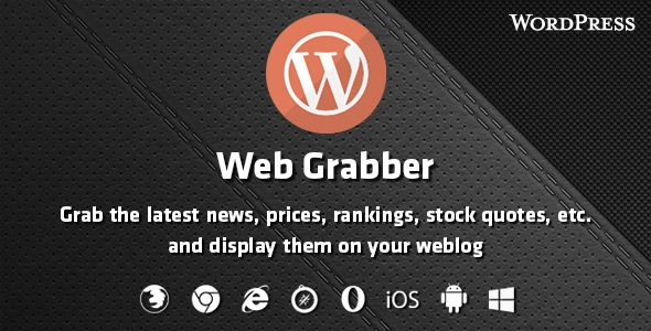 Web Grabber - WordPress HTML Scraping Plugin . Web has features such as Compatible Browsers: IE7, IE8, IE9, IE10, IE11, Firefox, Safari, Opera, Chrome, Edge, Software Version: WordPress 4.6.1, WordPress 4.6, WordPress 4.5.x, WordPress 4.5.2, WordPress 4.5.1, WordPress 4.5, WordPress 4.4.2, WordPress 4.4.1, WordPress 4.4, WordPress 4.3.1, WordPress 4.3, WordPress 4.2, WordPress 4.1, WordPress 4.0, WordPress 3.9