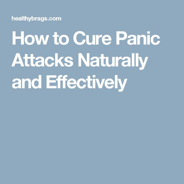 How to Cure Panic Attacks Naturally and Effectively