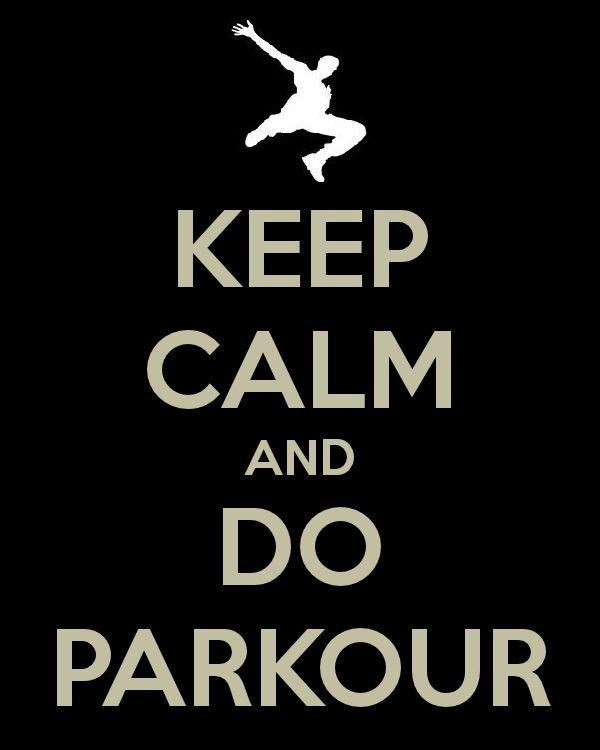 Keep calm and do parkour.