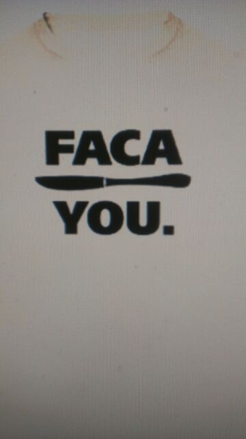 LMAO! Faca is knife in Portuguese. I say this all the time!