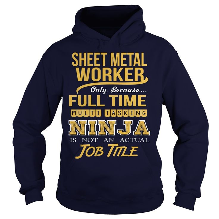 SHEET METAL WORKER Only Because Full Time Multi Tasking Ninja Is Not An Actual Job Title T-Shirts, Hoodies. SHOPPING NOW ==► Funny Tee Shirts