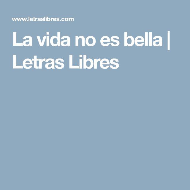 La vida no es bella | Letras Libres