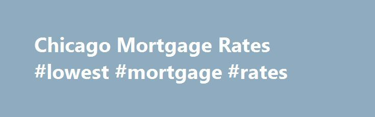 Chicago Mortgage Rates #lowest #mortgage #rates http://mortgages.remmont.com/chicago-mortgage-rates-lowest-mortgage-rates/  #mortgage rates chicago # ATM Locations Chicago Mortgage Rates Buying a new home or refinancing and you're not sure which mortgage is best for you? At First American Bank, you can always talk to a live person by calling (847) … Continue reading →