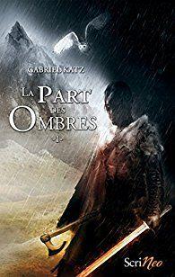 Critiques, citations, extraits de La part des ombres, tome 1 de Gabriel Katz. Quand j'ai appris, lundi, que le dernier roman de Gabriel Katz était s...