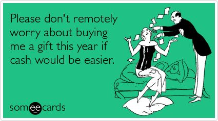 Funny Christmas Season Ecard: Please don't remotely worry about buying me a gift this year if cash would be easier.
