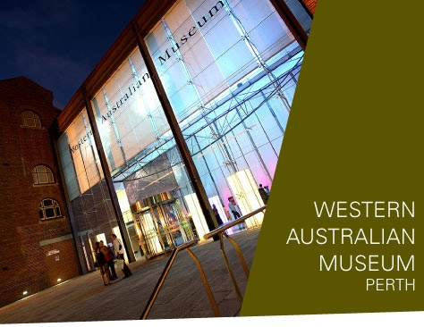 Situated in Perth's cultural precinct and close to public transport facilities, the Western Australian Museum — Perth offers a wide range of long term and travelling exhibitions.  Explore the stories and culture of the local Aboriginal people, the State's unique flora, fauna and biodiversity, and the fascinating minerals, meteorites, megafauna and dinosaurs that once inhabited WA and prehistoric Earth.