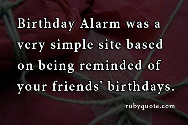 Birthday Alarm was a very simple site based on being reminded of your friends' birthdays.