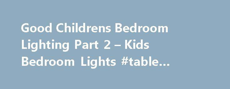 Good Childrens Bedroom Lighting Part 2 – Kids Bedroom Lights #table #lamps #bedroom http://bedrooms.remmont.com/good-childrens-bedroom-lighting-part-2-kids-bedroom-lights-table-lamps-bedroom/  #childrens bedroom lighting # Good Childrens Bedroom Lighting Part 2 – Kids Bedroom Lights Good Childrens Bedroom Lighting Part 2 – Kids Bedroom Lights Details : Image Title. Good Childrens [...]